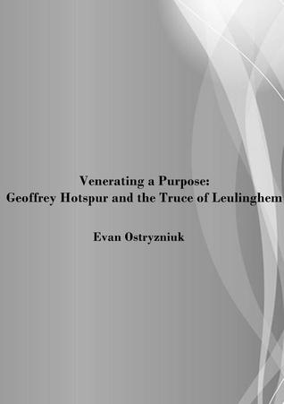 Venerating a Purpose: Geoffrey Hotspur and the Truce of Leulinghem  by  Evan Ostryzniuk