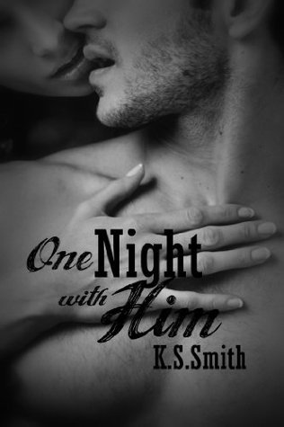 One Night With Him  by  K.S.  Smith