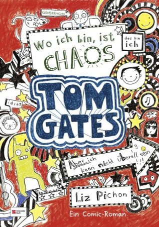 Tom Gates, Band 01: Wo ich bin, ist Chaos - aber ich kann nicht überall sein Liz Pichon