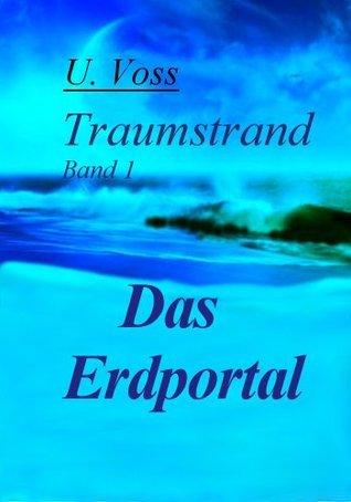 Das Erdportal - Band 1  - Traumstrand (Das Erdportal - Die Portalwelten)  by  U. Voss