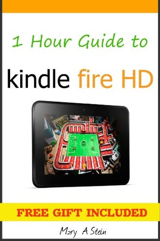1 Hour Guide to Kindle Fire HD: Know How You Can Master Your Tablet in Less Time Mary A Stein