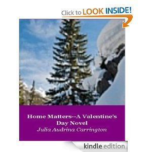 Home Matters - A Valentines Day Novel  by  Julia Audrina Carrington
