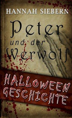 Peter und der Werwolf - Eine Halloweengeschichte  by  Hannah Siebern