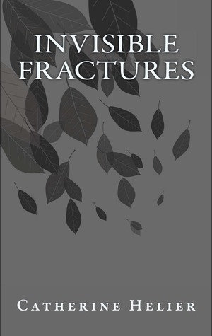 Invisible Fractures  by  Catherine Helier