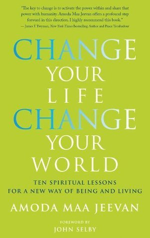 Change Your Life, Change Your World: 10 Spiritual Lessons for a New Way of Being and Living Amoda Maa Jeevan