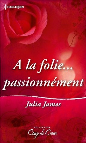A la folie passionnément  by  Julia James