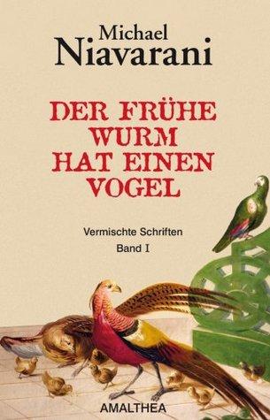 Der frühe Wurm hat einen Vogel: Vermischte Schriften. Band I Michael Niavarani