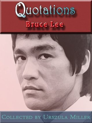 Quotations Bruce Lee by Bruce Lee