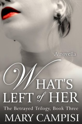 Whats Left of Her (Betrayed Trilogy, #3) Mary Campisi
