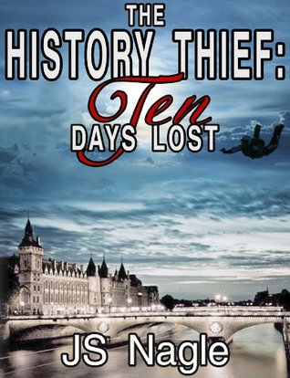 The History Thief: Ten Days Lost (The Sterling Novels, #2)  by  Joseph Nagle