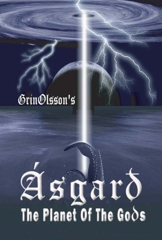 Asgard - The Planet of the Gods (GrinOlssons Asgard Series) Grin Olsson