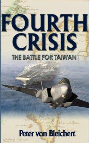 Fourth Crisis: The Battle for Taiwan  by  Peter von Bleichert
