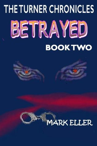 Betrayed, Book 2 of The Turner Chronicles  by  Mark Eller