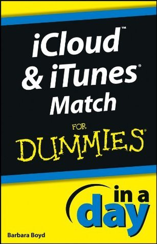 iCloud and iTunes Match In A Day For Dummies  by  Barbara Boyd