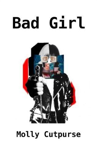 Bad Girl  by  Molly Cutpurse