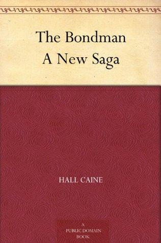 The Bondman A New Saga  by  Hall Caine