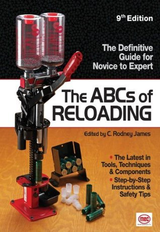 The ABCs Of Reloading: The Definitive Guide for Novice to Expert  by  Rodney James