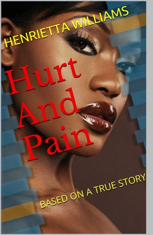 Hurt And Pain  by  Henrietta Williams