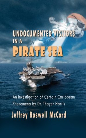 Undocumented Visitors In a Pirate Sea, An Investigation of Certain Caribbean Phenomena  by  Dr. Thayer Harris by Jeffrey Roswell McCord