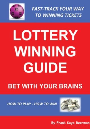 Lottery Winning Guide - Bet With Your Brains  by  Frank Beerman