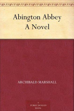 Abington Abbey A Novel  by  Archibald Marshall