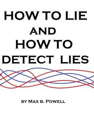 How to Lie and How to Detect Lies  by  Max B. Powell