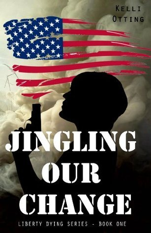 Jingling Our Change (Liberty Dying Series) Kelli Otting
