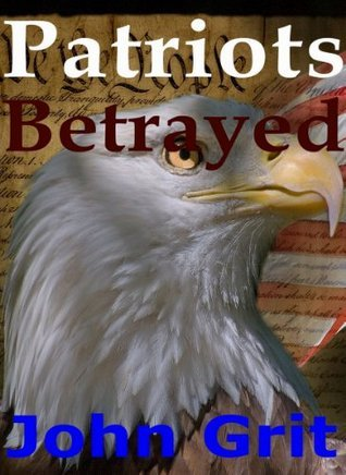 Patriots Betrayed  by  John Grit