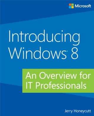 Introducing Windows(r) 8: An Overview for It Professionals  by  Jerry Honeycutt