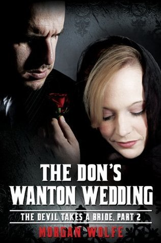 The Dons Wanton Wedding (The Devil Takes a Bride, #2)  by  Morgan Wolfe