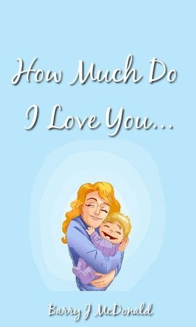 I Love You Book: How Much Do I Love You?...  by  Barry J. McDonald