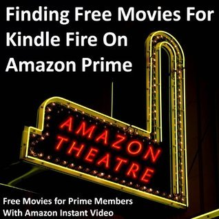 Finding Free Movies For Kindle Fire On Amazon Prime: Free Movies for Prime Members With Amazon Instant Video Morris Rosenthal