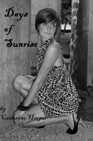 Days of Sunrise  by  Catherine Harper