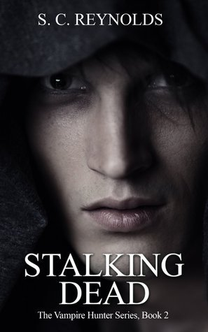 Stalking Dead (The Vampire Hunter, #2)  by  S.C. Reynolds