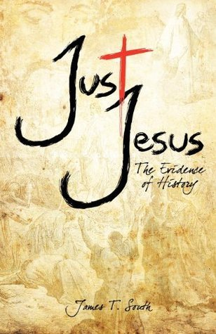 Just Jesus:  The Evidence of History James (Tommy) South