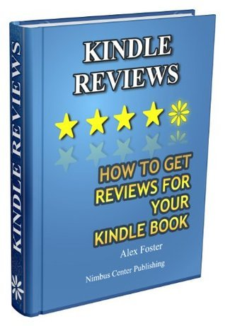Kindle Reviews: How to Get Reviews for Your Kindle Book  by  Alex Foster