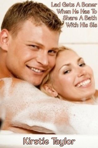 Lad Gets A Boner When He Has To Share A Bath With His Sis  by  Kirstie Taylor