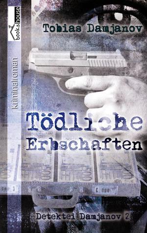 Tödliche Erbschaften (Detektei Damjanov, #2) Tobias Damjanov