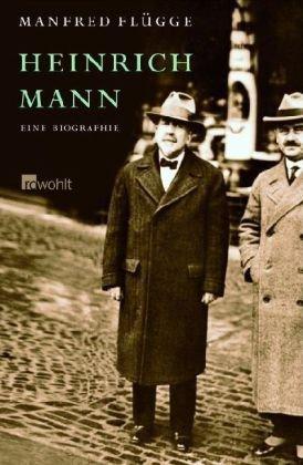 Heinrich Mann: Eine Biographie Manfred Flügge