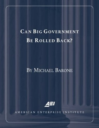 Can Big Government Be Rolled Back?  by  Michael Barone