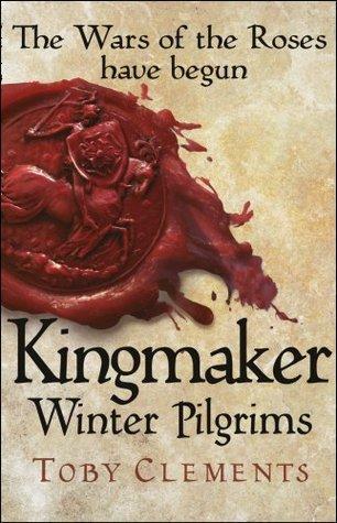 Kingmaker: Winter Pilgrims (Kingmaker, #1)  by  Toby Clements