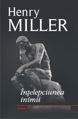 Înțelepciunea inimii Henry Miller