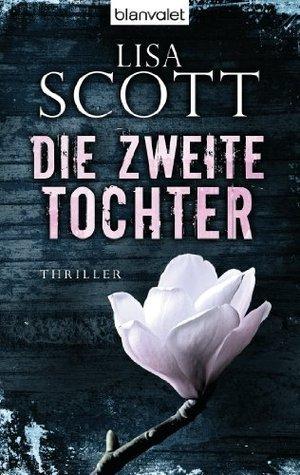 Die zweite Tochter: Thriller Lisa Scott