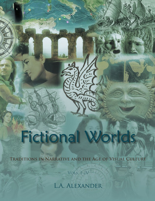 Fictional Worlds: Traditions in Narrative and the Age of Visual Culture, Vols 1-4  by  L.A. Alexander