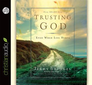 Trusting God: Even When Life Hurts! Jerry Bridges
