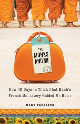 The Monks and Me: How 40 Days at Thich Nhat Hanhs French Monastery Guided Me Home Mary Paterson