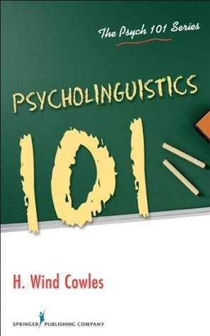 Psycholinguistics 101 (Psych 101) H. Wind Cowles