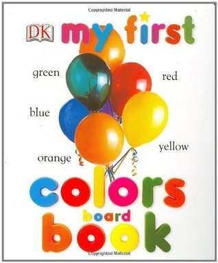 My First Colors Board Book (My 1st Board Books)  by  Angela Wilkes