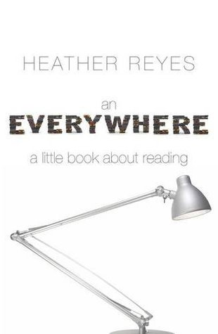 An Everywhere: A Little Book About Reading  by  Heather Reyes