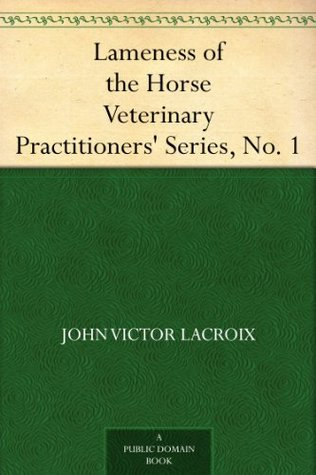 Lameness of the Horse Veterinary Practitioners Series, No. 1  by  John Victor Lacroix